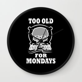 Too Old For Mondays Wall Clock