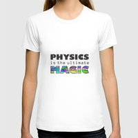 physics T-shirts featuring Physics is the ultimate magic by WillowDesign