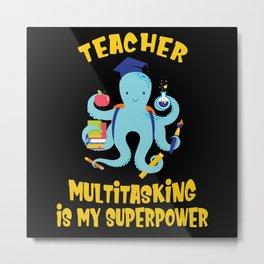 Teacher Multitasking Octopus Kraken Teachers Humor Metal Print