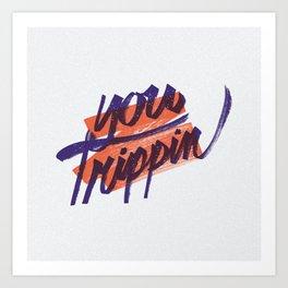 You Trippin Art Print