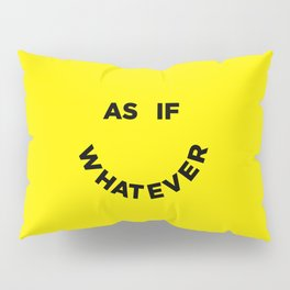 As If Whatever Pillow Sham