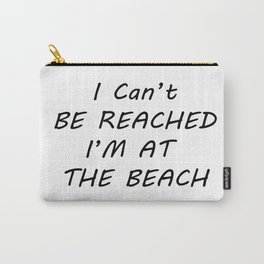 I can't be reached I'm at the beach Carry-All Pouch
