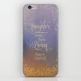 Laughter comes from living. Shatter Me iPhone Skin