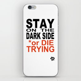 STAY on the DARK SIDE or DIE TRYING iPhone Skin