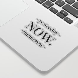 NOW Motivational Quote Sticker