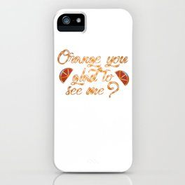 Orange You Glad to See Me? iPhone Case