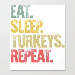 Eat Sleep Repeat Shirt Eat Sleep Turkeys Repeat Funny Gift Canvas Print