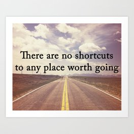 There Are No Shortcuts To Any Place Worth Going Digital Print Art Print