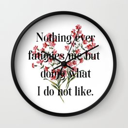 Nothing ever fatigues me but doing what I do not like. Jane Austen Collection Wall Clock