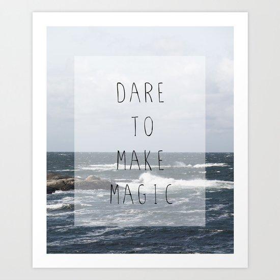Dare to make magic Art Print