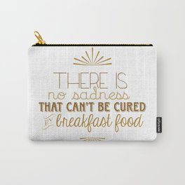 There is No Sadness That Can't Be Cured by Breakfast Foods Carry-All Pouch
