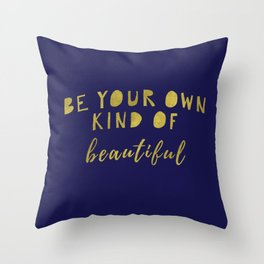 Be Your Own Kind Of Beautiful-Navy | Typography | Quotes Throw Pillow