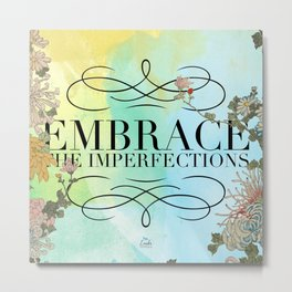 Embrace the Imperfections Metal Print