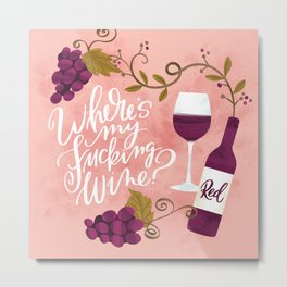 Where's My Fucking Wine? Metal Print