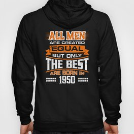 All Men Are Created Equal But Only The Best Are Born in 1950 Hoody