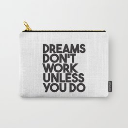 Dreams Don't Work Unless You Do - Black and White Motivational Modern Typography Inspirational Quote Carry-All Pouch