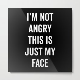 Angry Face Funny Quote Metal Print