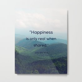 Happiness is only real when shared Metal Print