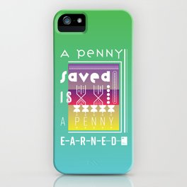 A Penny Saved is a Penny Earned iPhone Case