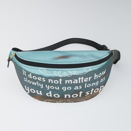 It does not matter how slowly you go as long as you do not stop Fanny Pack