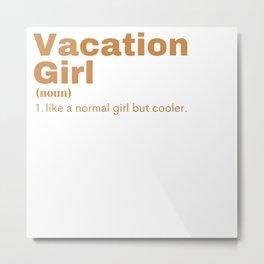 Vacation Girl - Vacation Metal Print