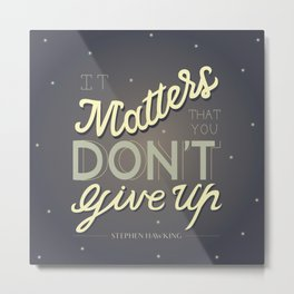 Stephen Hawking - Don't Give Up Metal Print