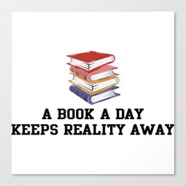 A book a day keeps reality away. Canvas Print