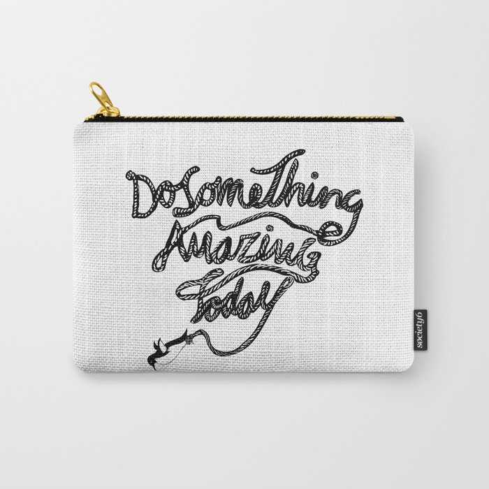 DO SOMETHING AMAZING TODAY Carry-All Pouch