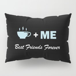 Coffee plus me best friends forever Pillow Sham