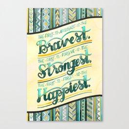Bravest, Strongest, Happiest Canvas Print