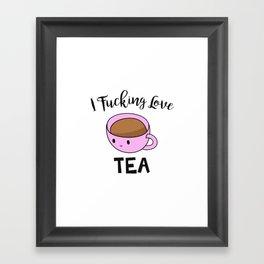 I Fucking Love Tea Framed Art Print