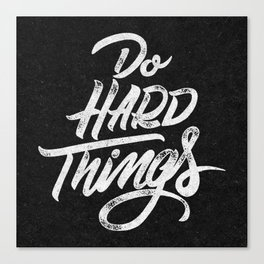 Do Hard Things Canvas Print