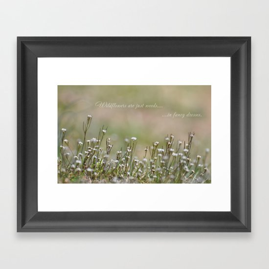 Wild Flowers are Just Weeds in Fancy Dresses Framed Art Print