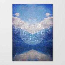 I will move the mountains for you Canvas Print