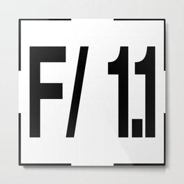 F/ 1.1 Metal Print