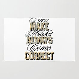 Never make mistakes, always come correct. Rug