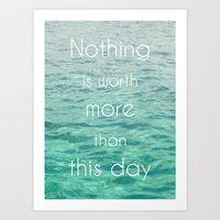 Nothing is worth more than this day Art Print