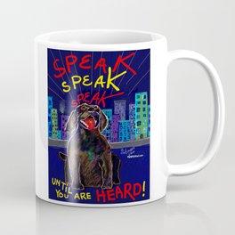 SPEAK Until You Are HEARD! Coffee Mug