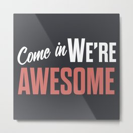 Come in we are awesome, vintage Business sign, shop entrance, we're open, store signs Metal Print
