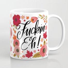 Pretty Swe*ry: Fuckin' Eh! Coffee Mug
