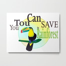 You TouCan Save The Rainforest Metal Print