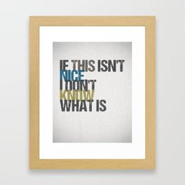 If this isn't nice, I don't know what is – Kurt Vonnegut quote Framed Art Print