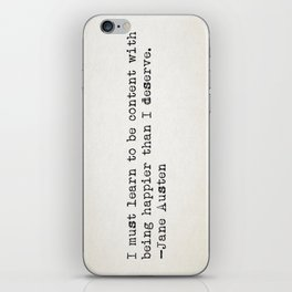 """""""I must learn to be content with being happier than I deserve."""" -Jane Austen iPhone Skin"""