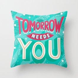 Tomorrow needs you Throw Pillow