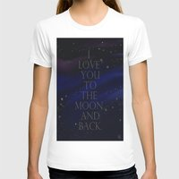 "i love you to the moon and back T-shirts featuring ""I love you to the moon and back, my love."" by Kiki Christina"