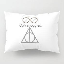 Ugh, muggles. Pillow Sham
