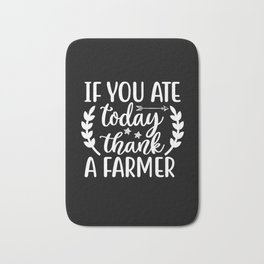 Farmer Saying Gift, If You Ate Thank A Farmer print Bath Mat
