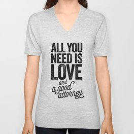 All You Need Is Love And A Good Attorney Unisex V-Neck