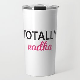 Totally vodka - Tumbler Travel Mug