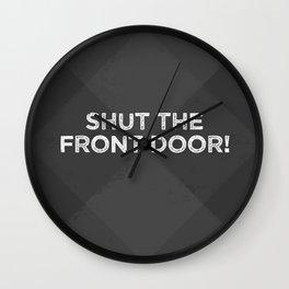 SHUT THE Front door! - Charcoal Wall Clock